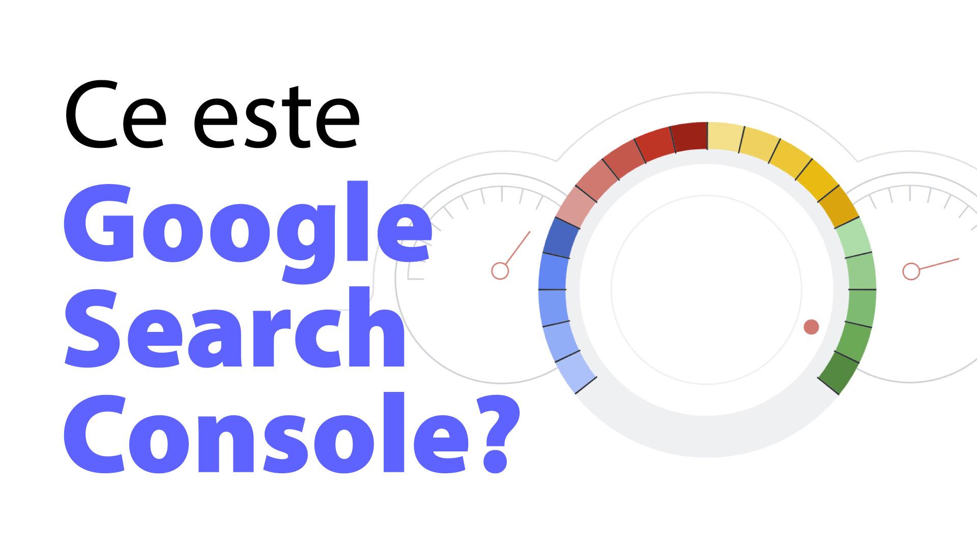Ce este Google Search Console și la ce mă ajută în optimizarea SEO?