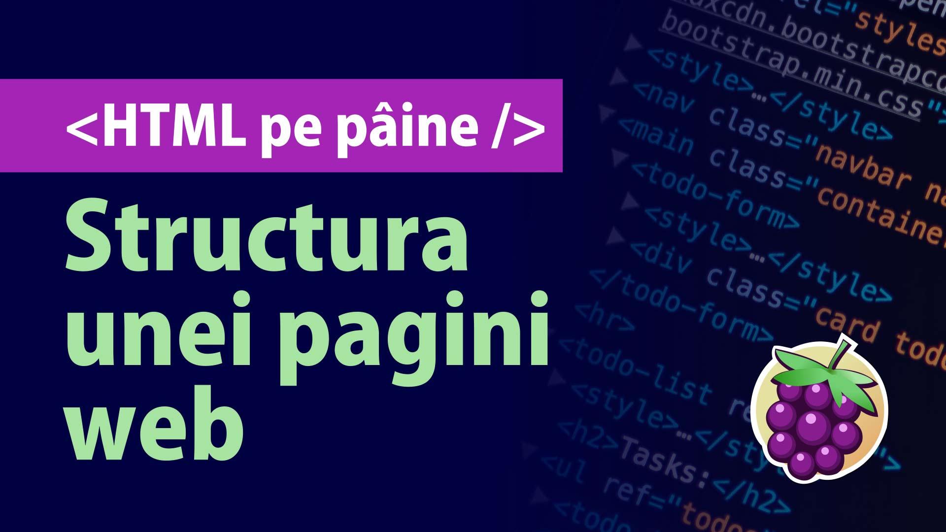 Care e structura unei pagini web HTML? (Curs HTML pentru începători, partea 1)